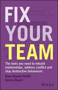 Fix Your Team: The Tools You Need to Rebuild Relationships, Address Conflict and Stop Destructive Behaviours