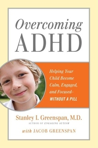 Overcoming ADHD:Helping Your Child Become Calm, Engaged, and Focused - Without a Pill