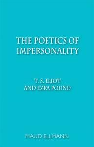 Poetics of Impersonality : T. S. Eliot and Ezra Pound