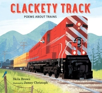 Clackety Track: Poems about Trains: Poems about Trains