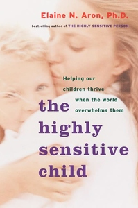 The Highly Sensitive Child:Helping Our Children Thrive When the World Overwhelms Them