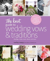 The Knot Guide to Wedding Vows and Traditions [Revised Edition]:Readings, Rituals, Music, Dances, and Toasts