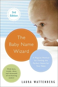 The Baby Name Wizard, Revised 3rd Edition:A Magical Method for Finding the Perfect Name for Your Baby