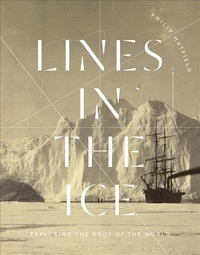 Lines in the Ice : Exploring the Roof of the World