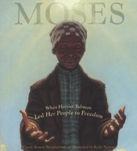 Moses:When Harriet Tubman Led Her People to Freedom