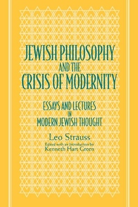 Jewish Philosophy and the Crisis of Modernity:Essays and Lectures in Modern Jewish Thought