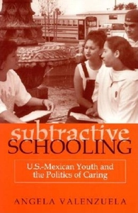Subtractive Schooling:U. S. - Mexican Youth and the Politics of Caring
