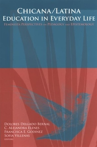 Chicana/Latina Education in Everyday Life:Feminista Perspectives on Pedagogy and Epistemology