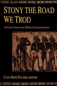 Stony the Road We Trod:African American Biblical Interpretation