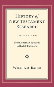 History of New Testament Research:From Jonathan Edwards to Rudolf Bultmann