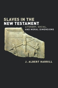 Slaves in the New Testament:Literary, Social, and Moral Dimensions