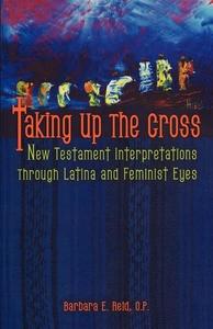 Taking up the Cross:New Testament Interpretations Through Latina and Feminist Eyes