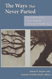 The Ways That Never Parted:Jews and Christians in Late Antiquity and the Early Middle Ages