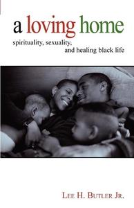A Loving Home:Spirituality, Sexuality, and Healing Black Life