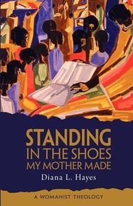 Standing in the Shoes My Mother Made:A Womanist Theology