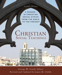 Christian Social Teachings : A Reader in Christian Social Ethics from the Bible to the Present