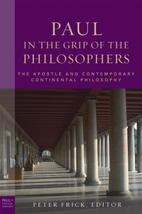 Paul in the Grip of the Philosophers:The Apostle and Contemporary Continental Philosophy