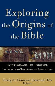 Exploring the Origins of the Bible:Canon Formation in Historical, Literary, and Theological Perspective