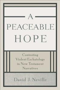 A Peaceable Hope:Contesting Violent Eschatology in New Testament Narratives