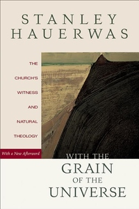 With the Grain of the Universe:The Church's Witness and Natural Theology