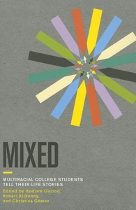 Mixed:Multiracial College Students Tell Their Life Stories