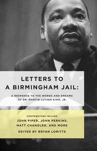 Letters to a Birmingham Jail : A Response to the Words and Dreams of Dr. Martin Luther King, Jr.