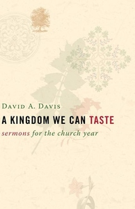A Kingdom We Can Taste:Sermons for the Church Year