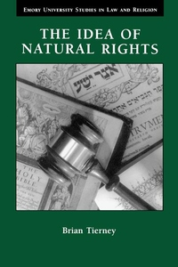 The Idea of Natural Rights:Studies on Natural Rights, Natural Law and Church Law, 1150-1625
