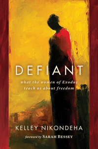 Defiant: What the Women of Exodus Teach Us about Freedom