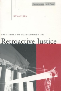 Retroactive Justice:Prehistory of Post-Communism