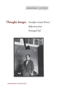 Thought-Images:Frankfurt School Writers' Reflections from Damaged Life