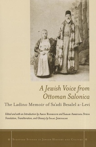 A Jewish Voice from Ottoman Salonica:The Ladino Memoir of Sa'adi Besalel A-Levi