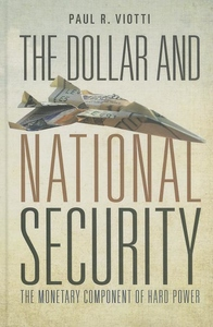Dollar and National Security : The Monetary Component of Hard Power