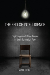 End of Intelligence : Espionage and State Power in the Information Age