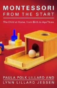 Montessori from the Start:The Child at Home, from Birth to Age Three