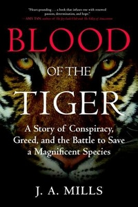 Blood of the Tiger: A Story of Conspiracy, Greed, and the Battle to Save a Magnificent Species