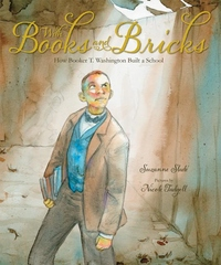 With Books and Bricks : How Booker T. Washington Built a School