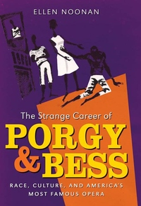 The Strange Career of Porgy and Bess:Race, Culture, and America's Most Famous Opera