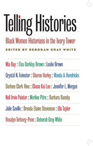 Telling Histories:Black Women Historians in the Ivory Tower