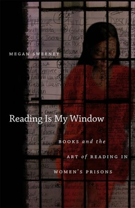 Reading Is My Window:Books and the Art of Reading in Women's Prisons