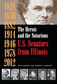 The Heroic and the Notorious:U. S. Senators from Illinois