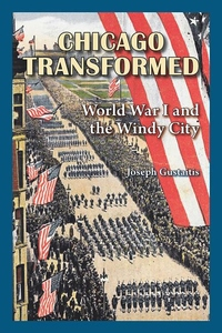 Chicago Transformed : World War I and the Windy City