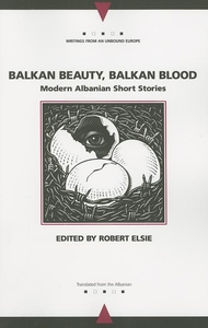 Balkan Beauty, Balkan Blood:Modern Albanian Short Stories