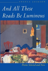 And All These Roads Be Luminous:Poems Selected and New