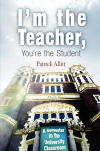 I'm the Teacher, You're the Student:A Semester in the University Classroom