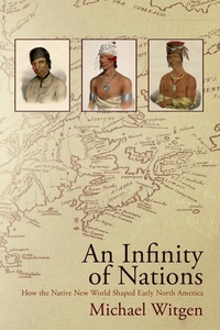 Infinity of Nations : How the Native New World Shaped Early North America