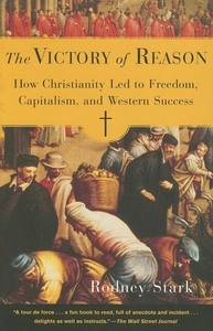 The Victory of Reason:How Christianity Led to Freedom, Capitalism, and Western Success