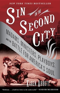 Sin in the Second City:Madams, Ministers, Playboys, and the Battle for America's Soul