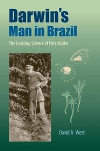 Darwin's Man in Brazil : The Evolving Science of Fritz M?ller