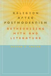 Religion after Postmodernism:Retheorizing Myth and Literature